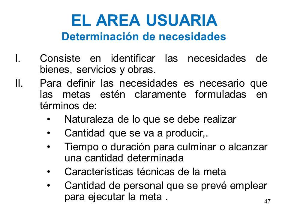 EL AREA USUARIA El artículo 11 del Reglamento indica que el área usuaria es la responsable de definir con precisión las características, condiciones, cantidad y calidad de los bienes, servicios u obras que requiera para el cumplimiento de sus funciones.