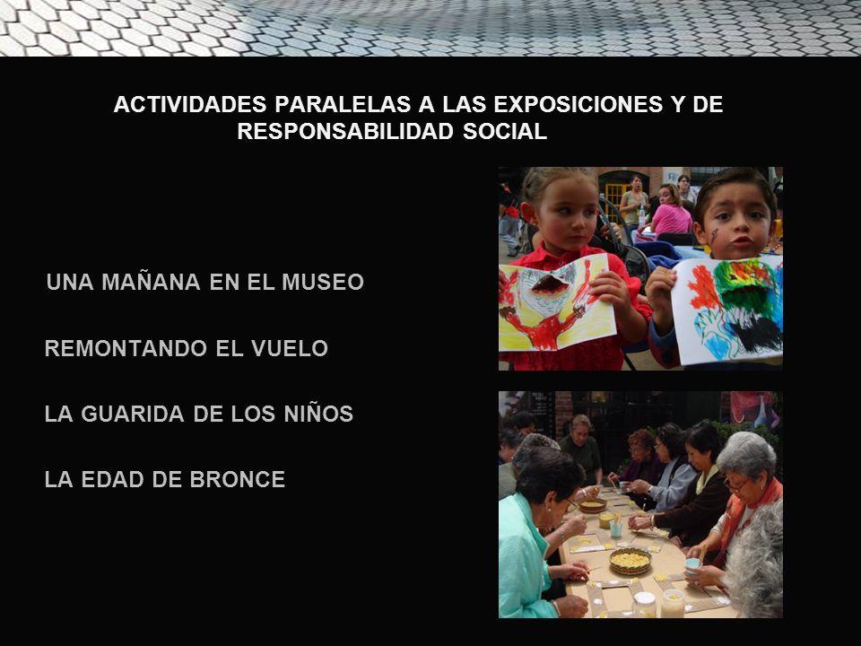 ACTIVIDADES PARALELAS A LAS EXPOSICIONES Y DE RESPONSABILIDAD SOCIAL UNA MAÑANA EN EL MUSEO REMONTANDO EL VUELO LA GUARIDA DE LOS NIÑOS LA EDAD DE BRONCE