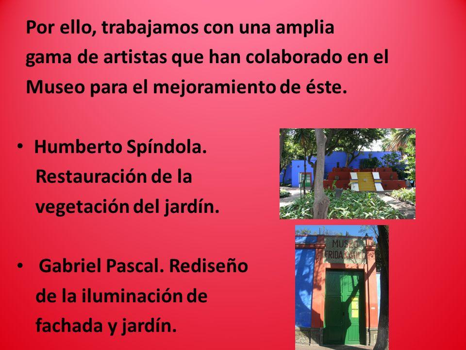 Por ello, trabajamos con una amplia gama de artistas que han colaborado en el Museo para el mejoramiento de éste.
