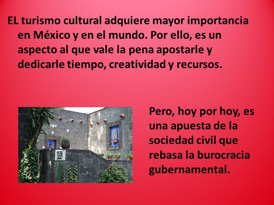 EL turismo cultural adquiere mayor importancia en México y en el mundo. Por ello, es un aspecto al que vale la pena apostarle y dedicarle tiempo, crea