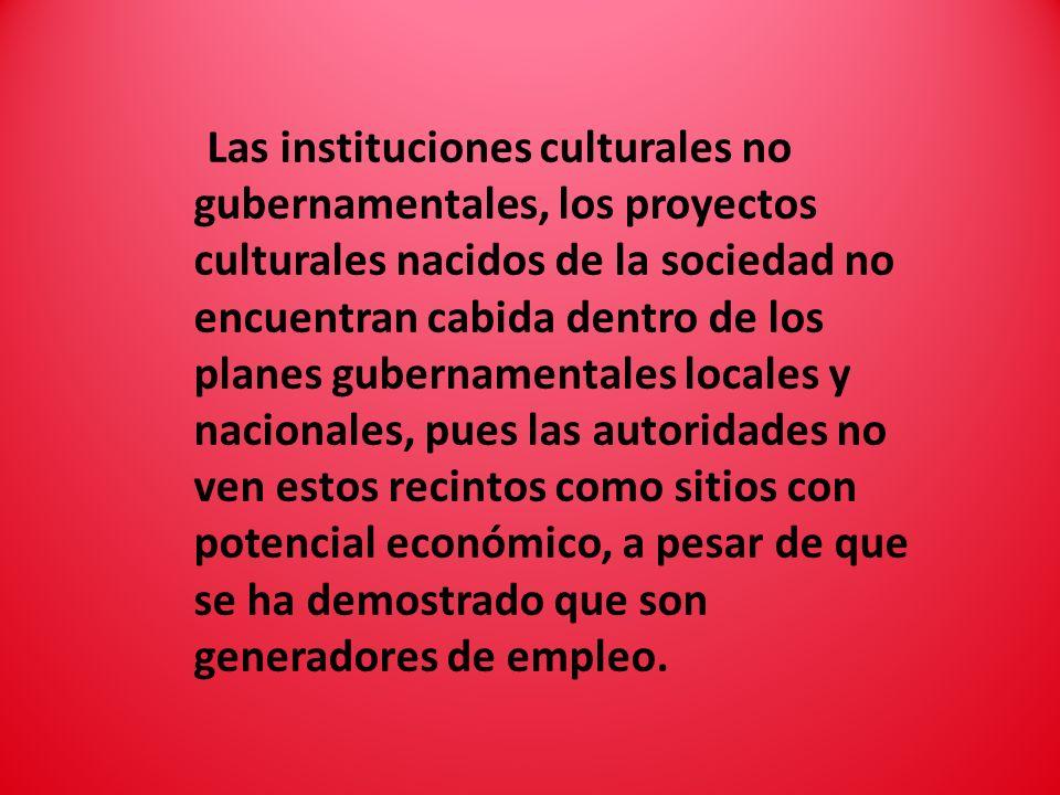 Las instituciones culturales no gubernamentales, los proyectos culturales nacidos de la sociedad no encuentran cabida dentro de los planes gubernament