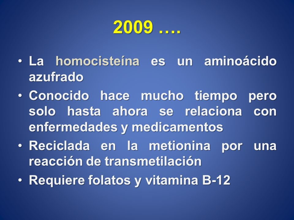 2009 …. La homocisteína es un aminoácido azufradoLa homocisteína es un aminoácido azufrado Conocido hace mucho tiempo pero solo hasta ahora se relacio