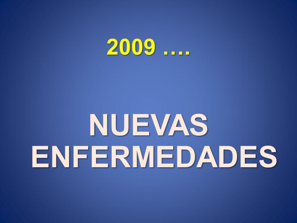 2009 …. NUEVAS ENFERMEDADES