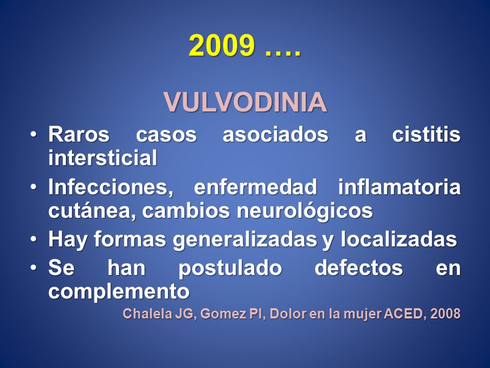 2009 …. VULVODINIA Raros casos asociados a cistitis intersticialRaros casos asociados a cistitis intersticial Infecciones, enfermedad inflamatoria cut