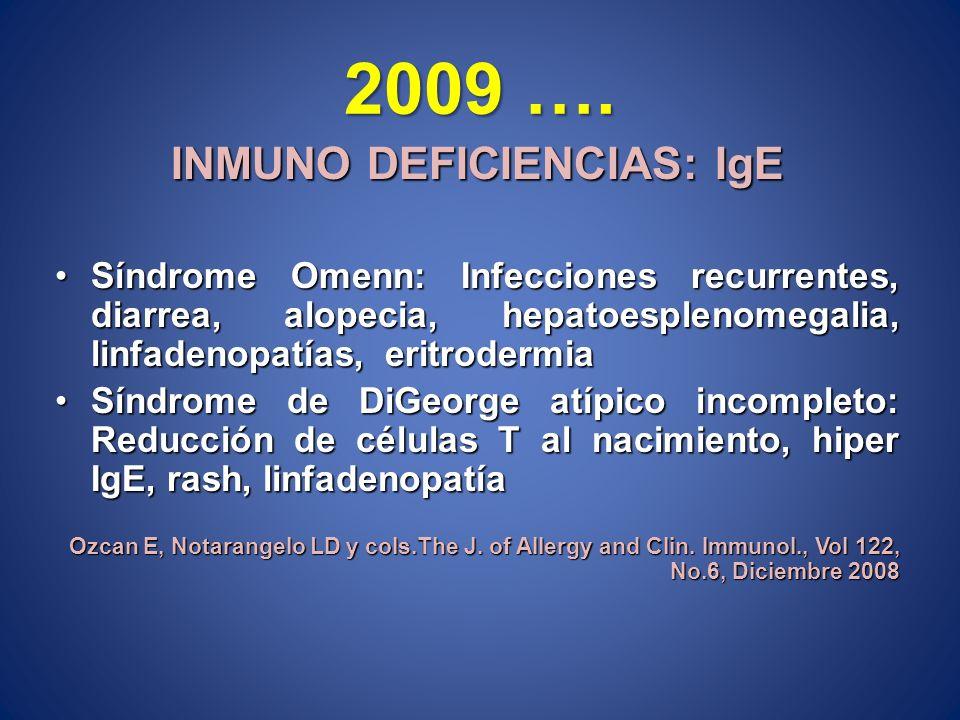 2009 …. INMUNO DEFICIENCIAS: IgE Síndrome Omenn: Infecciones recurrentes, diarrea, alopecia, hepatoesplenomegalia, linfadenopatías, eritrodermiaSíndro