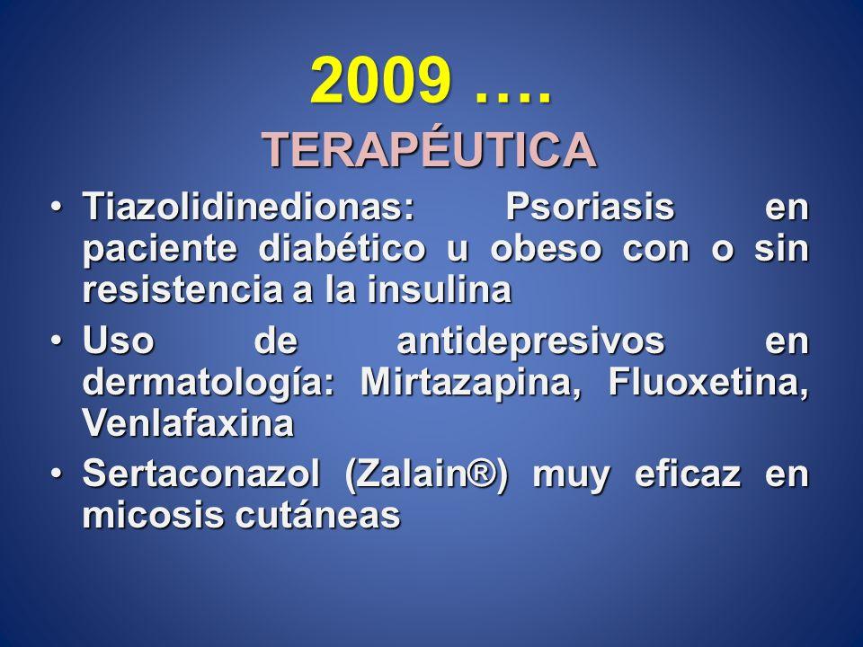 2009 …. TERAPÉUTICA Tiazolidinedionas: Psoriasis en paciente diabético u obeso con o sin resistencia a la insulinaTiazolidinedionas: Psoriasis en paci