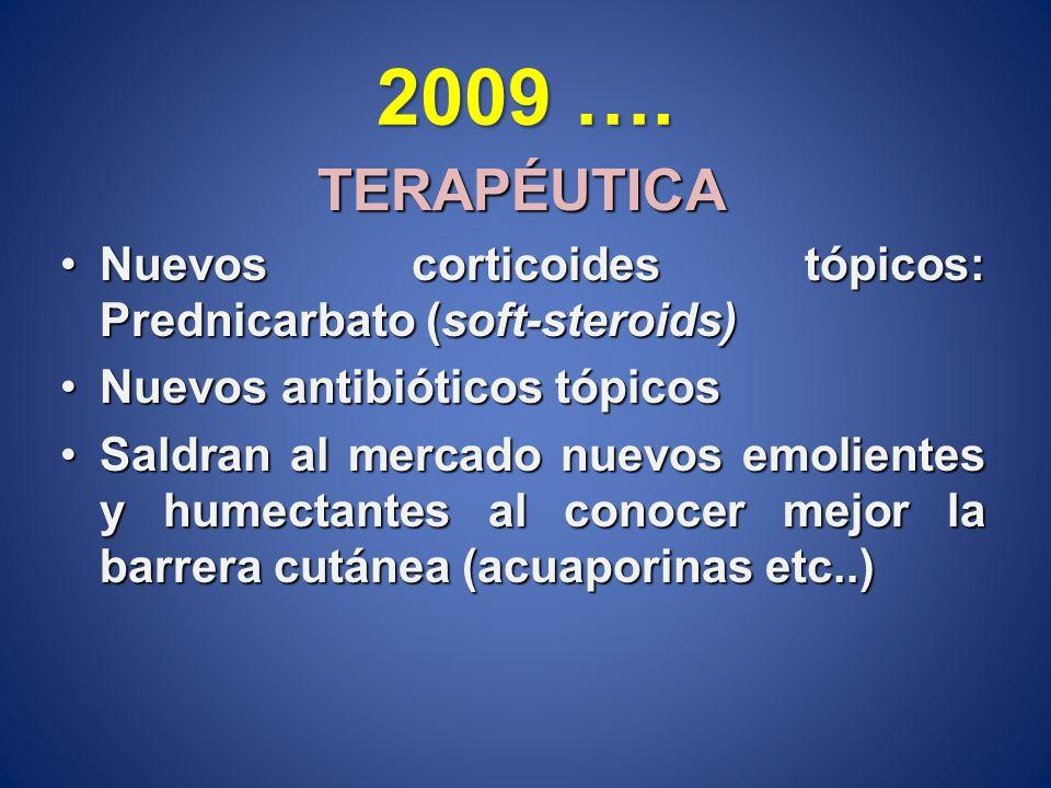 2009 …. TERAPÉUTICA Nuevos corticoides tópicos: Prednicarbato (soft-steroids)Nuevos corticoides tópicos: Prednicarbato (soft-steroids) Nuevos antibiót