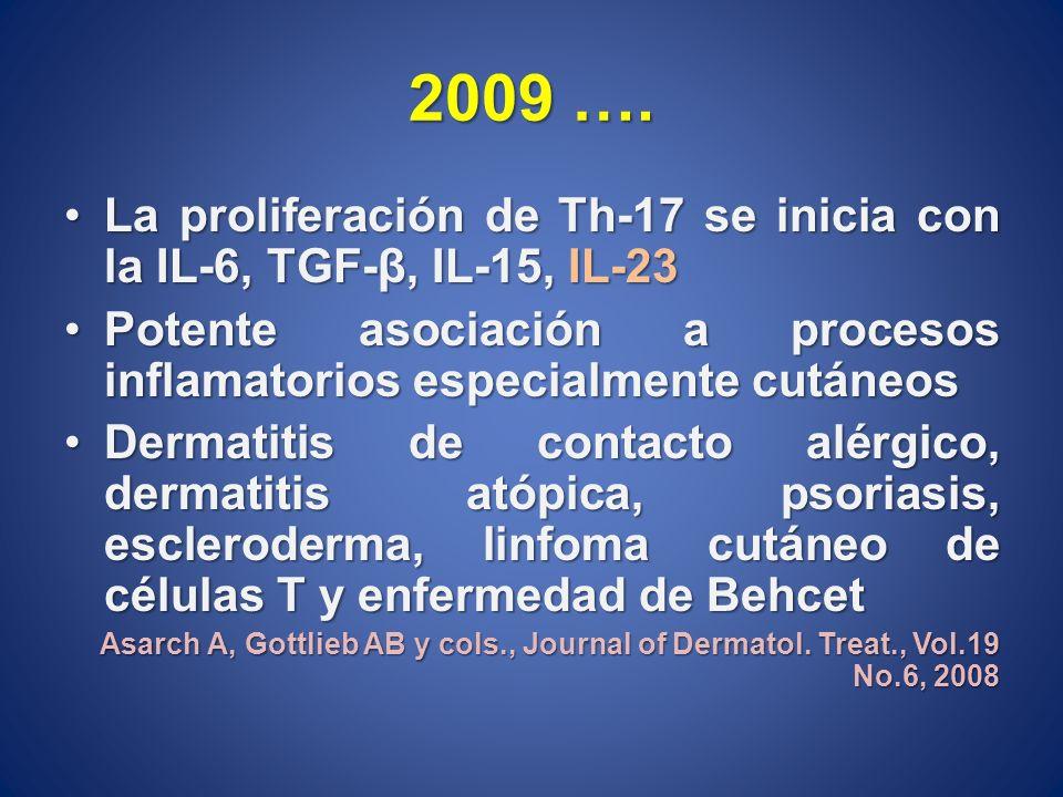 2009 …. La proliferación de Th-17 se inicia con la IL-6, TGF-β, IL-15, IL-23La proliferación de Th-17 se inicia con la IL-6, TGF-β, IL-15, IL-23 Poten