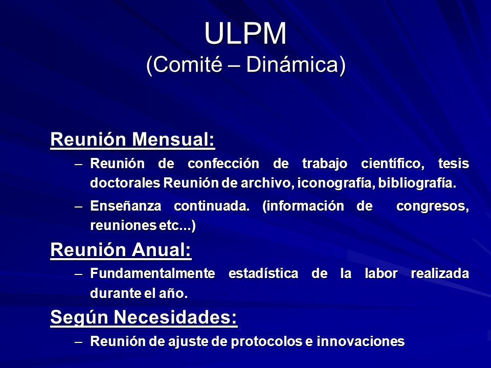 ULPM (Comité – Dinámica) Reunión Mensual: –Reunión de confección de trabajo científico, tesis doctorales Reunión de archivo, iconografía, bibliografía