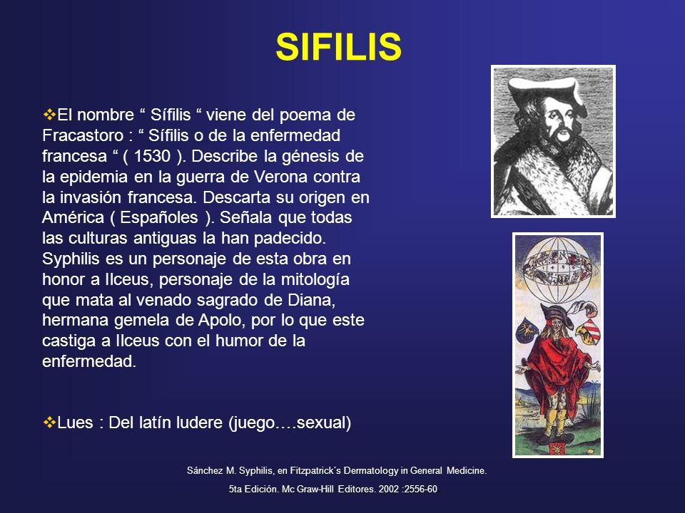 SIFILIS Sánchez M. Syphilis, en Fitzpatrick´s Dermatology in General Medicine. 5ta Edición. Mc Graw-Hill Editores. 2002 :2556-60. El nombre Sífilis vi