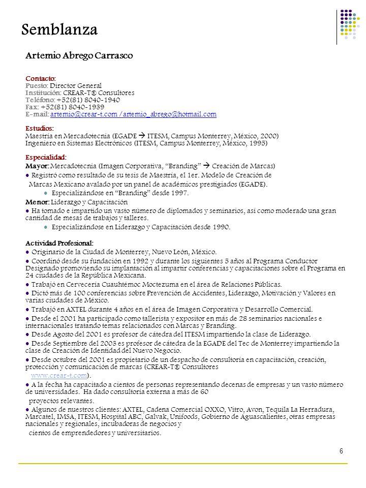 6 Semblanza Artemio Abrego Carrasco Contacto: Puesto: Director General Institución: CREAR-T® Consultores Teléfono: +52(81) 8040-1940 Fax: +52(81) 8040