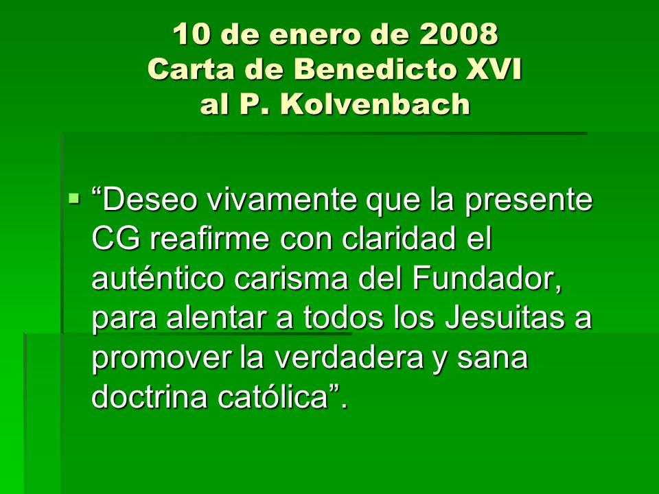 10 de enero de 2008 Carta de Benedicto XVI al P. Kolvenbach Deseo vivamente que la presente CG reafirme con claridad el auténtico carisma del Fundador