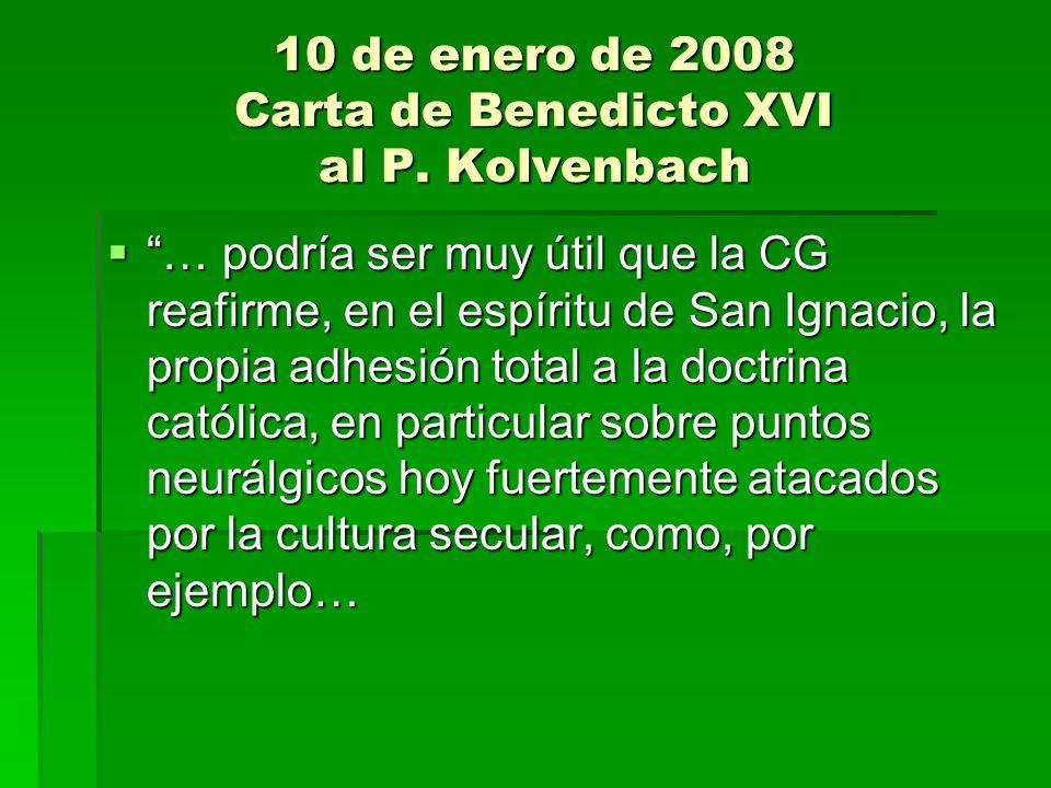 10 de enero de 2008 Carta de Benedicto XVI al P. Kolvenbach … podría ser muy útil que la CG reafirme, en el espíritu de San Ignacio, la propia adhesió