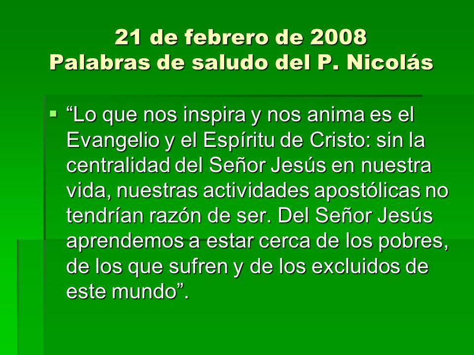 21 de febrero de 2008 Palabras de saludo del P. Nicolás Lo que nos inspira y nos anima es el Evangelio y el Espíritu de Cristo: sin la centralidad del