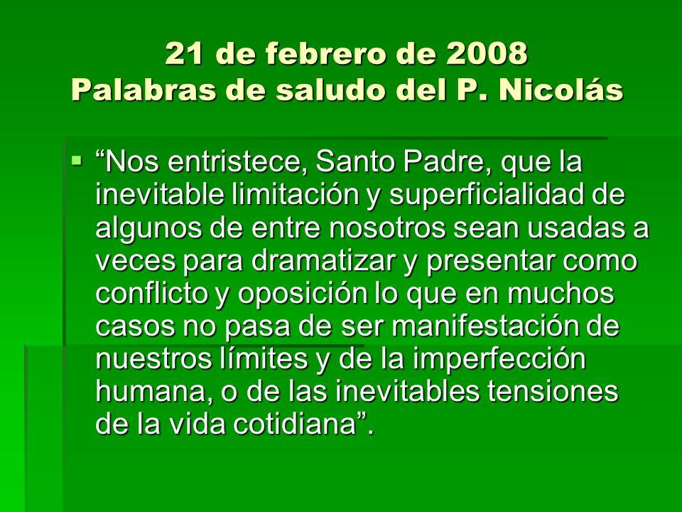 21 de febrero de 2008 Palabras de saludo del P. Nicolás Nos entristece, Santo Padre, que la inevitable limitación y superficialidad de algunos de entr