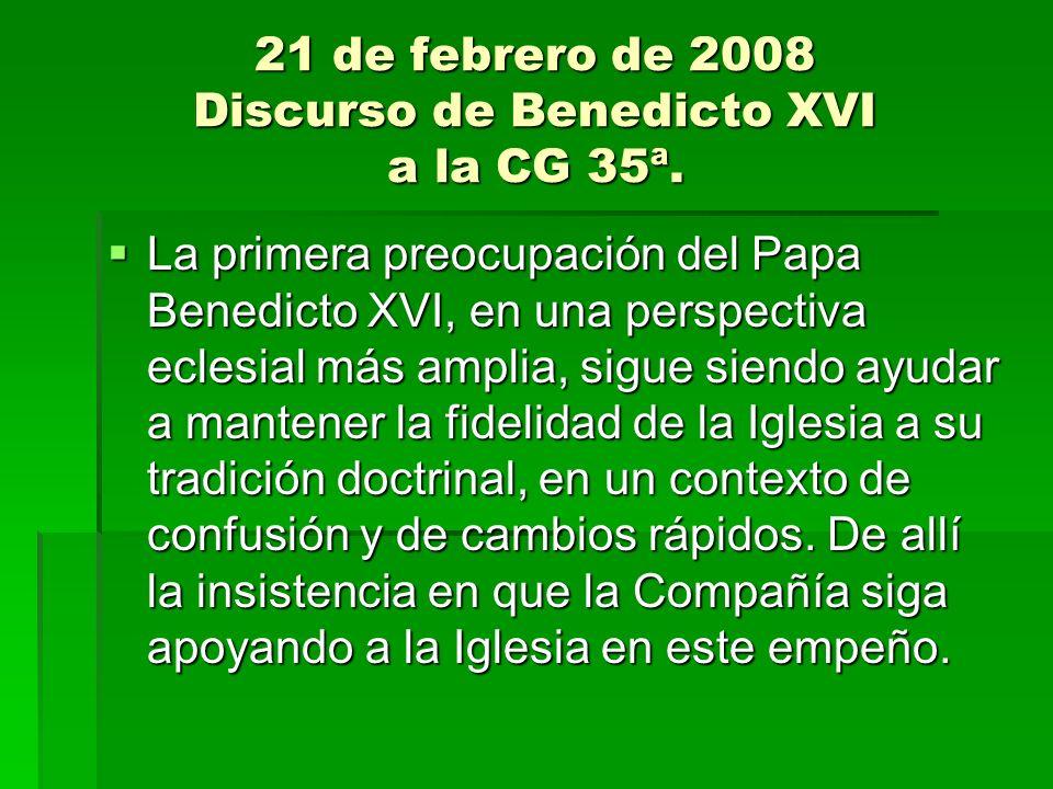 21 de febrero de 2008 Discurso de Benedicto XVI a la CG 35ª. La primera preocupación del Papa Benedicto XVI, en una perspectiva eclesial más amplia, s