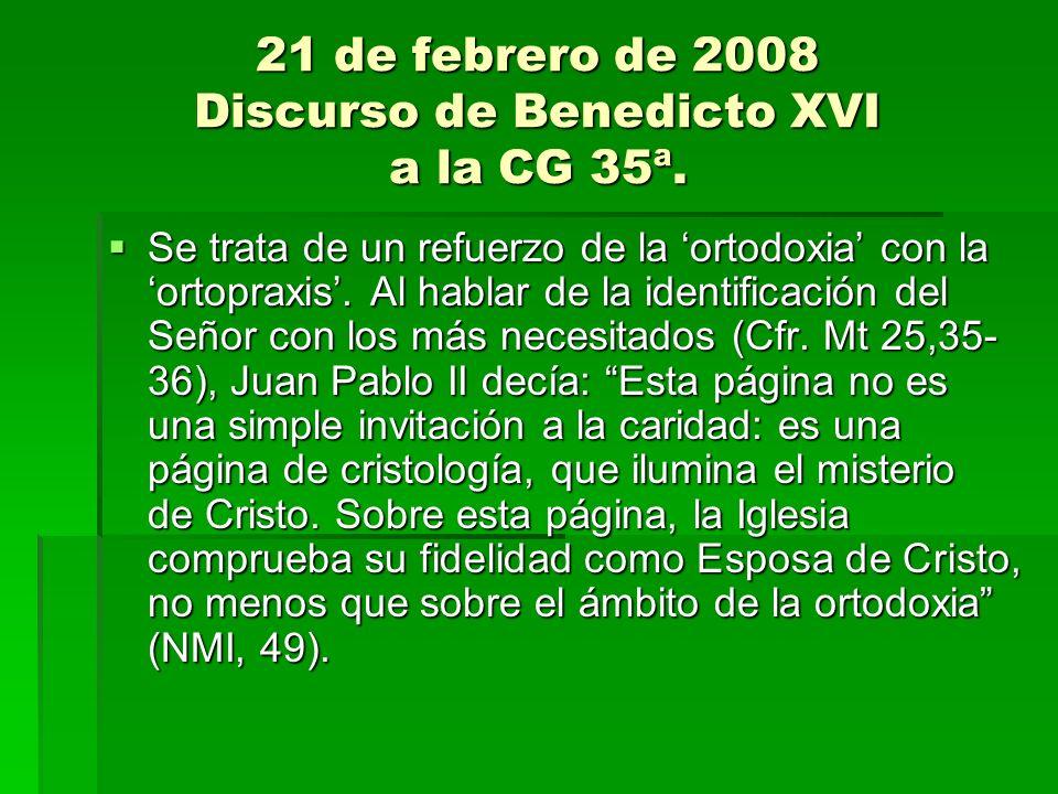 21 de febrero de 2008 Discurso de Benedicto XVI a la CG 35ª. Se trata de un refuerzo de la ortodoxia con la ortopraxis. Al hablar de la identificación