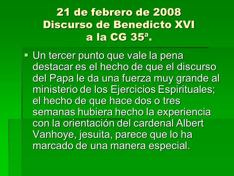 21 de febrero de 2008 Discurso de Benedicto XVI a la CG 35ª. Un tercer punto que vale la pena destacar es el hecho de que el discurso del Papa le da u