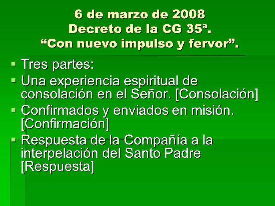 6 de marzo de 2008 Decreto de la CG 35ª. Con nuevo impulso y fervor. Tres partes: Tres partes: Una experiencia espiritual de consolación en el Señor.