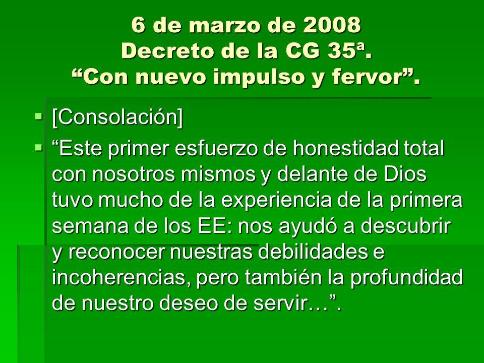 6 de marzo de 2008 Decreto de la CG 35ª. Con nuevo impulso y fervor. [Consolación] [Consolación] Este primer esfuerzo de honestidad total con nosotros