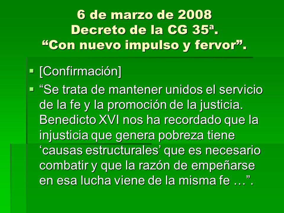 6 de marzo de 2008 Decreto de la CG 35ª. Con nuevo impulso y fervor. [Confirmación] [Confirmación] Se trata de mantener unidos el servicio de la fe y