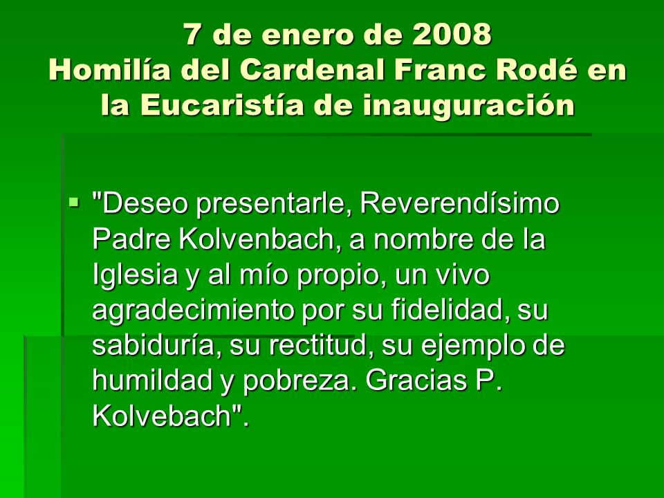 7 de enero de 2008 Homilía del Cardenal Franc Rodé en la Eucaristía de inauguración Nos invitó a presentar a los fieles del mundo la autentica verdad revelada en la Escritura y en la Tradición.