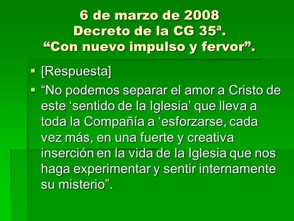 6 de marzo de 2008 Decreto de la CG 35ª. Con nuevo impulso y fervor. [Respuesta] [Respuesta] No podemos separar el amor a Cristo de este sentido de la