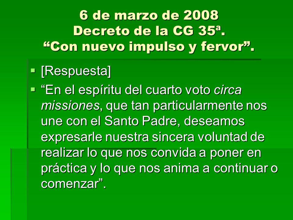 6 de marzo de 2008 Decreto de la CG 35ª. Con nuevo impulso y fervor. [Respuesta] [Respuesta] En el espíritu del cuarto voto circa missiones, que tan p