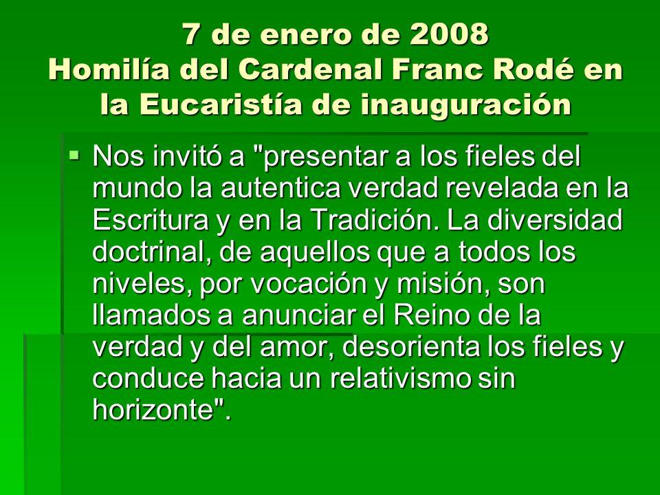 7 de enero de 2008 Homilía del Cardenal Franc Rodé en la Eucaristía de inauguración Nos invitó a