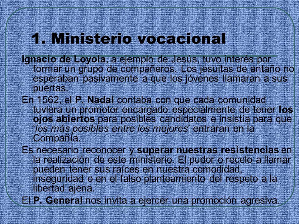 1. Ministerio vocacional Ignacio de Loyola, a ejemplo de Jesús, tuvo interés por formar un grupo de compañeros. Los jesuitas de antaño no esperaban pa