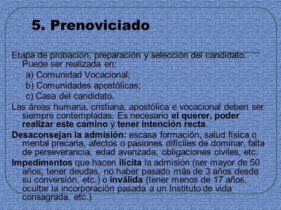 5. Prenoviciado Etapa de probación, preparación y selección del candidato. Puede ser realizada en: a) Comunidad Vocacional; b) Comunidades apostólicas