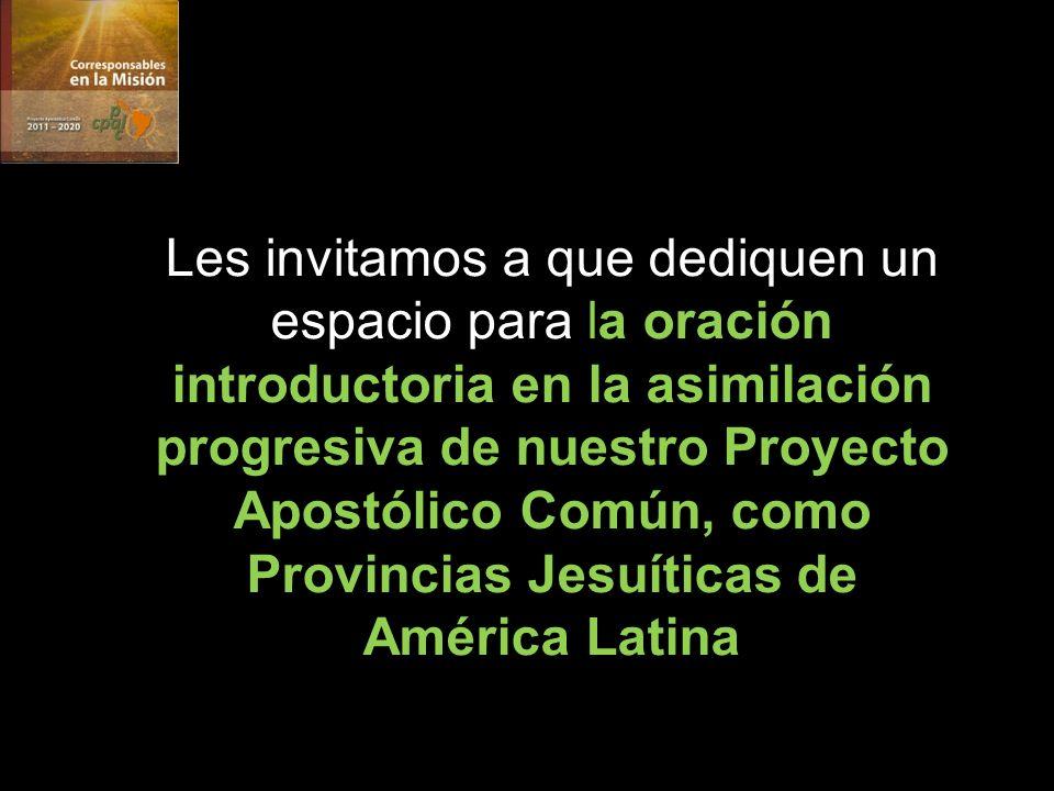 Les invitamos a que dediquen un espacio para la oración introductoria en la asimilación progresiva de nuestro Proyecto Apostólico Común, como Provincias Jesuíticas de América Latina