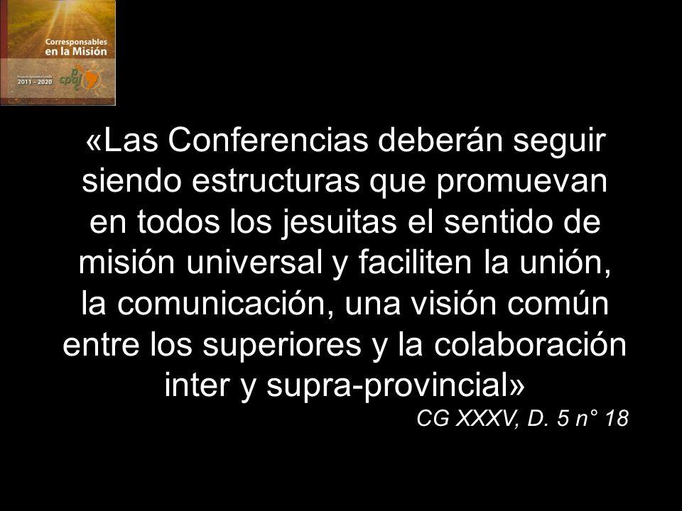 «Las Conferencias deberán seguir siendo estructuras que promuevan en todos los jesuitas el sentido de misión universal y faciliten la unión, la comunicación, una visión común entre los superiores y la colaboración inter y supra-provincial» CG XXXV, D.