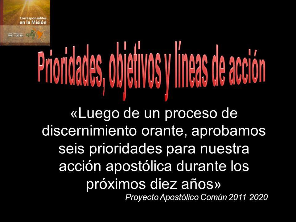 «Luego de un proceso de discernimiento orante, aprobamos seis prioridades para nuestra acción apostólica durante los próximos diez años» Proyecto Apostólico Común 2011-2020