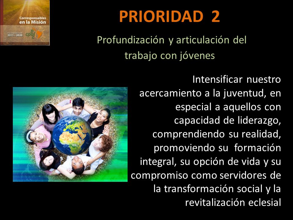 PRIORIDAD 3 Diálogo Fe y Culturas Tender puentes de diálogo entre la fe y las culturas en América Latina y el Caribe, con particular atención a la cultura global, como servicio a las personas, a la sociedad y a la Iglesia