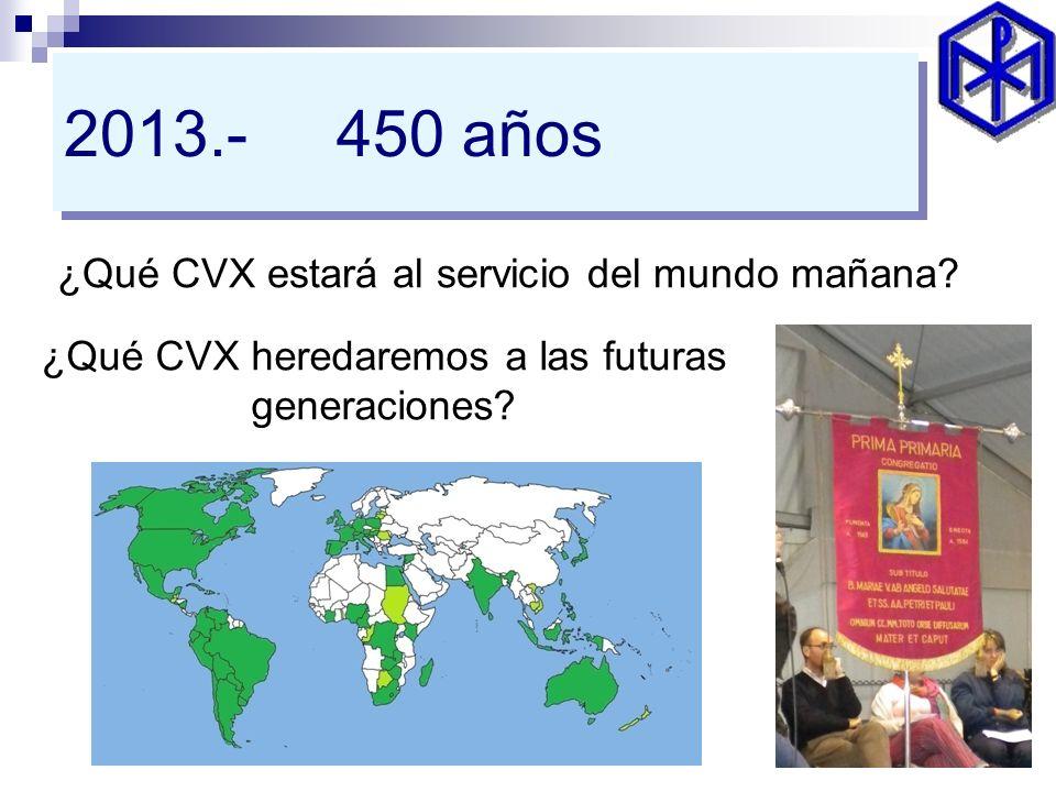 2013.- 450 años ¿Qué CVX estará al servicio del mundo mañana? ¿Qué CVX heredaremos a las futuras generaciones?