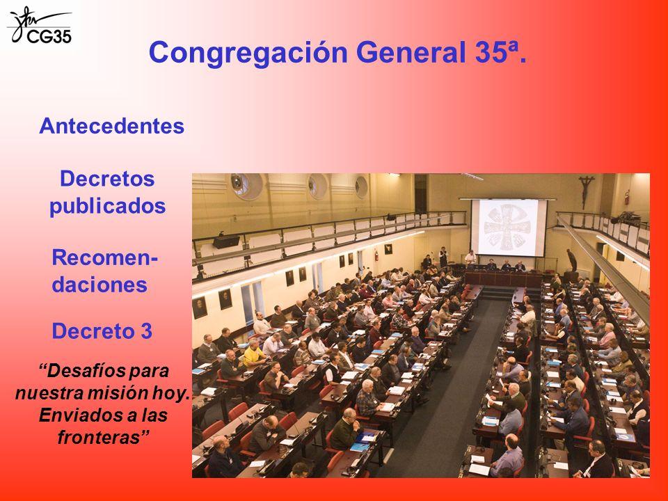Congregación General 35ª. Antecedentes Decreto 3 Desafíos para nuestra misión hoy. Enviados a las fronteras Decretos publicados Recomen- daciones