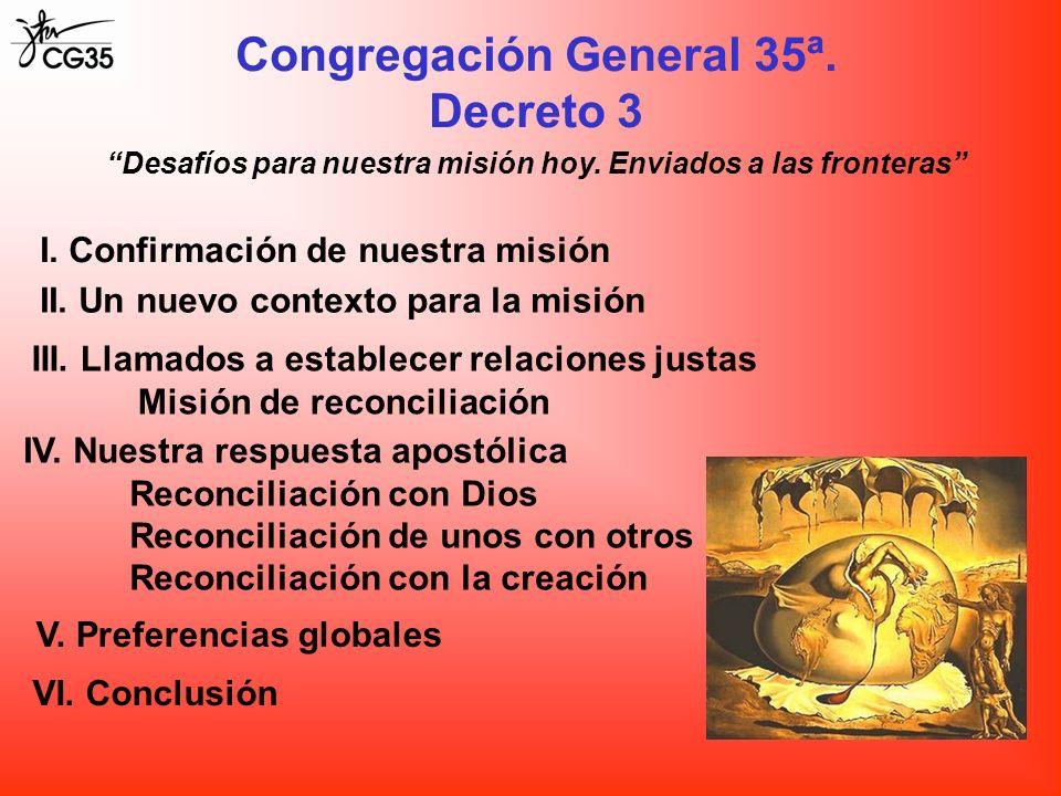 Congregación General 35ª. Decreto 3 Desafíos para nuestra misión hoy. Enviados a las fronteras I. Confirmación de nuestra misión II. Un nuevo contexto