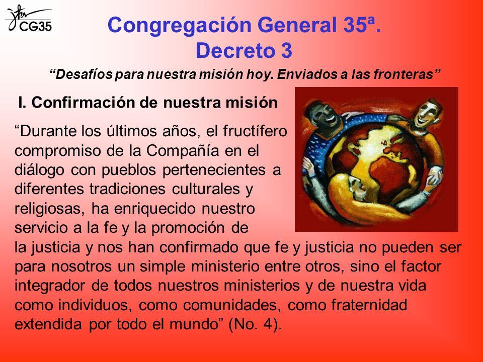 Congregación General 35ª. Decreto 3 I. Confirmación de nuestra misión Durante los últimos años, el fructífero compromiso de la Compañía en el diálogo