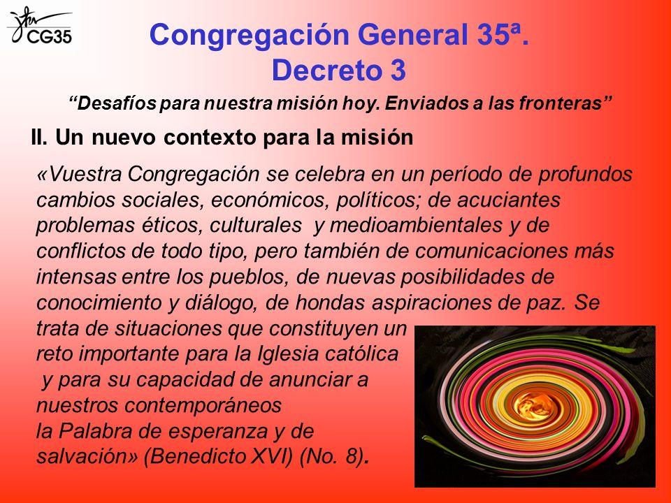 Congregación General 35ª. Decreto 3 II. Un nuevo contexto para la misión «Vuestra Congregación se celebra en un período de profundos cambios sociales,
