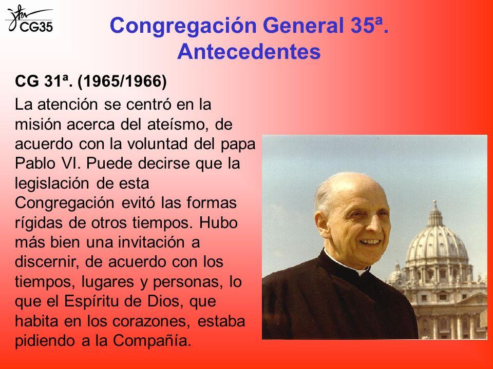 Congregación General 35ª. Antecedentes CG 31ª. (1965/1966) La atención se centró en la misión acerca del ateísmo, de acuerdo con la voluntad del papa