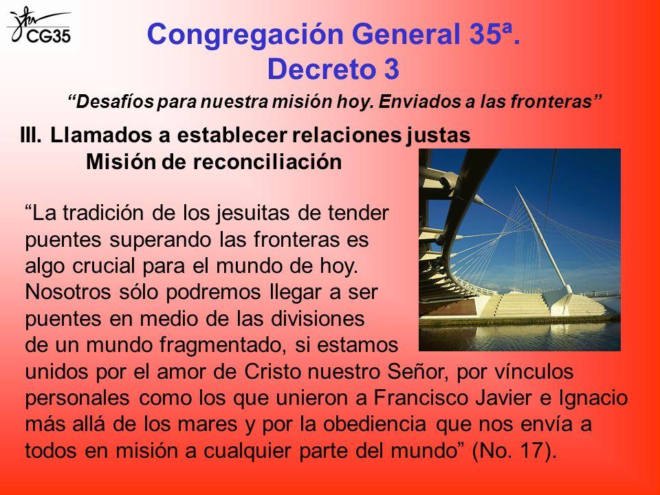 Congregación General 35ª. Decreto 3 Desafíos para nuestra misión hoy. Enviados a las fronteras III. Llamados a establecer relaciones justas Misión de