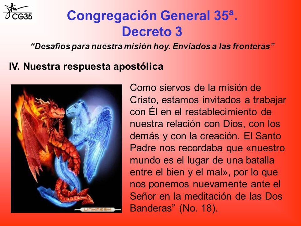 Congregación General 35ª. Decreto 3 Desafíos para nuestra misión hoy. Enviados a las fronteras IV. Nuestra respuesta apostólica Como siervos de la mis