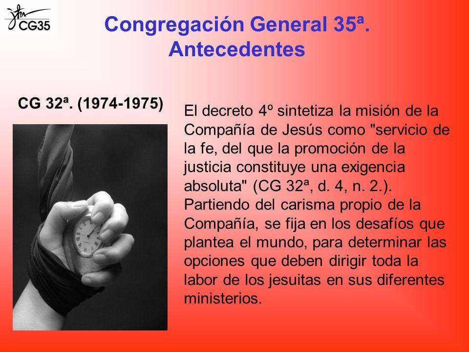 Congregación General 35ª. Antecedentes CG 32ª. (1974-1975) El decreto 4º sintetiza la misión de la Compañía de Jesús como