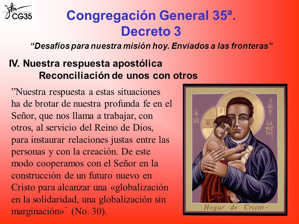 Congregación General 35ª. Decreto 3 IV. Nuestra respuesta apostólica Reconciliación de unos con otros Desafíos para nuestra misión hoy. Enviados a las