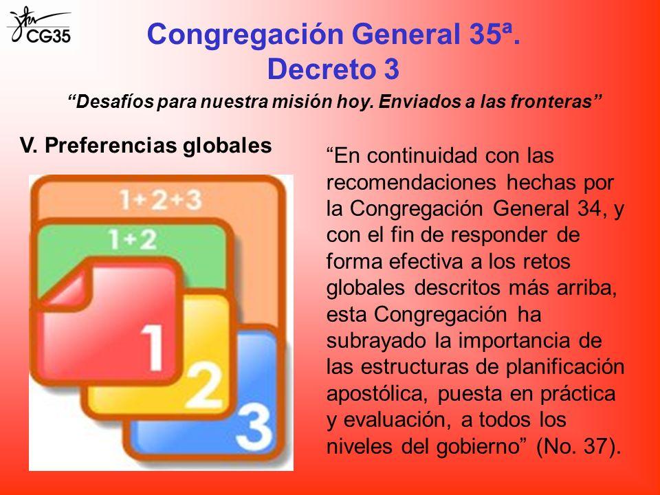 Congregación General 35ª. Decreto 3 Desafíos para nuestra misión hoy. Enviados a las fronteras V. Preferencias globales En continuidad con las recomen