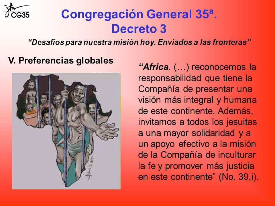 Congregación General 35ª. Decreto 3 Desafíos para nuestra misión hoy. Enviados a las fronteras V. Preferencias globales Africa. (…) reconocemos la res
