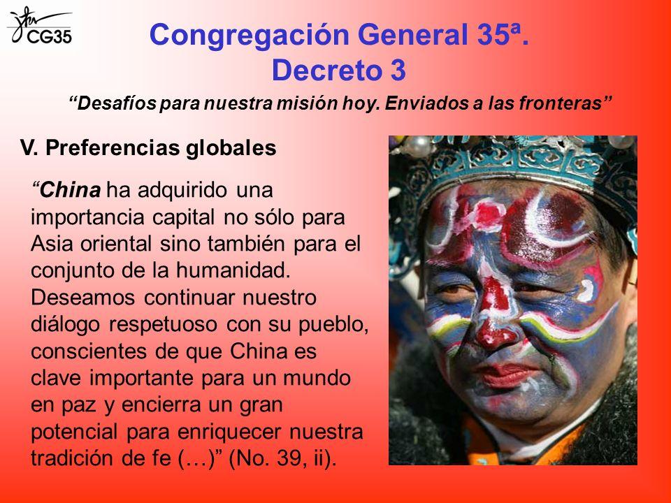 Congregación General 35ª. Decreto 3 Desafíos para nuestra misión hoy. Enviados a las fronteras V. Preferencias globales China ha adquirido una importa