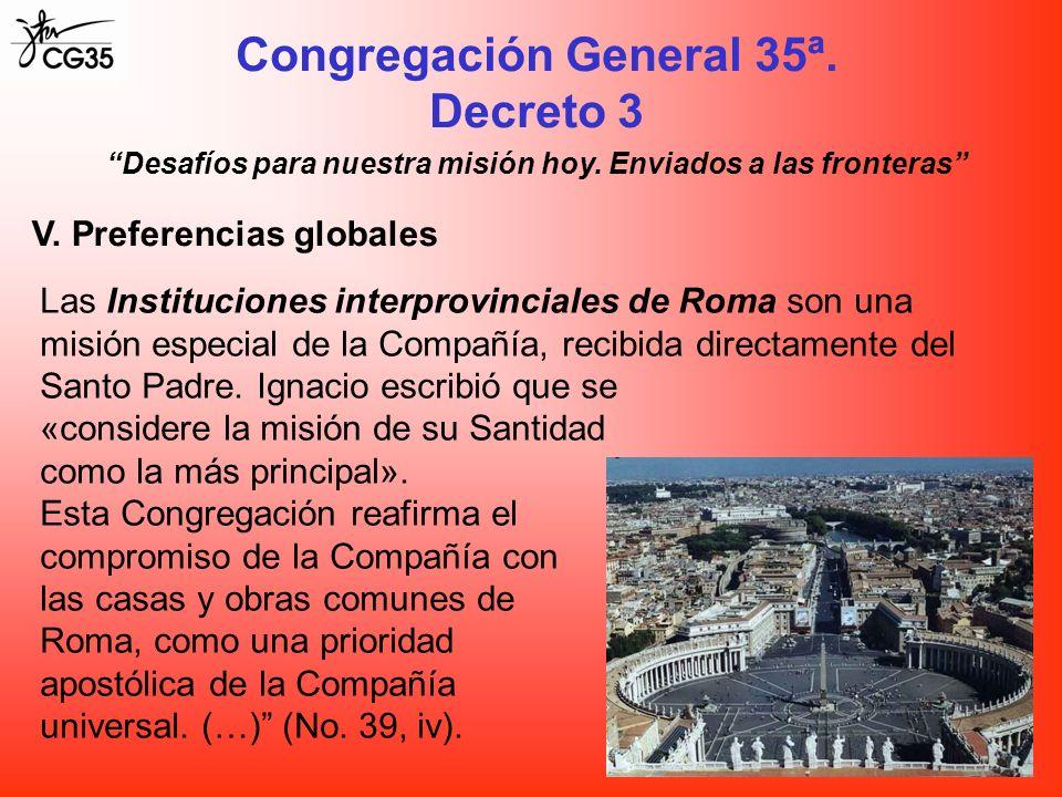 Congregación General 35ª. Decreto 3 Desafíos para nuestra misión hoy. Enviados a las fronteras V. Preferencias globales Las Instituciones interprovinc