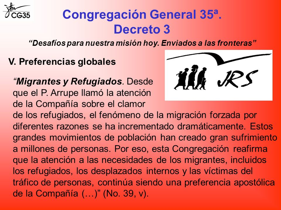 Congregación General 35ª. Decreto 3 Desafíos para nuestra misión hoy. Enviados a las fronteras V. Preferencias globales Migrantes y Refugiados. Desde